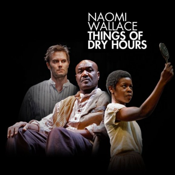 Things of Dry Hours,Garret Dillahunt,Delroy Lindo,Roslyn Ruff,Naomi Wallace,New York Theatre Workshop